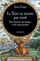 Couverture du livre « La Terre ne tourne pas rond ; une histoire de formes et de mouvements » de Xavier Campi aux éditions Cassini