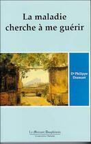 Couverture du livre « La maladie cherche a me guerir t.1 » de Philippe Dransart aux éditions Mercure Dauphinois