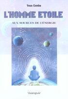 Couverture du livre « L'Homme Etoile ; Aux Sources De L'Energie » de Yvon Combe aux éditions Cosmogone