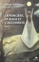 Couverture du livre « La sorciere, le mage et l'alchimiste » de Claude Delbos aux éditions Detrad Avs