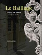 Couverture du livre « Le bailliage ; corps de garde ; Aire-sur-la-Lys » de Gerard Aubert et Jean Fournier aux éditions Ateliergalerie.com