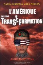 Couverture du livre « L'Amérique en pleine transe-formation » de Cathy O'Brien et Mark Phillips aux éditions Nouvelle Terre