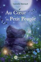 Couverture du livre « Au coeur du petit peuple » de Isabelle Mariault aux éditions Elixir