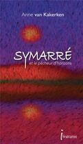 Couverture du livre « Symarré et le pêcheur d'horizons » de Anne Van Kakerken aux éditions Editions Itineraires
