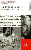 Couverture du livre « Le bruit et la fureur de william faulkner » de Francois Pitavy aux éditions Gallimard