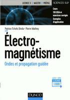 Couverture du livre « Électromagnétisme ; ondes et propagation guidée » de Patrice Tchofo Dinda et Pierre Mathey aux éditions Dunod