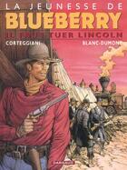 Couverture du livre « La jeunesse de Blueberry T.13 ; il faut tuer Lincoln » de Michel Blanc-Dumont et Francois Corteggiani aux éditions Dargaud