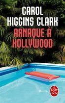 Couverture du livre « Arnaque à Hollywood » de Carol Higgins Clark aux éditions Lgf