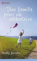 Couverture du livre « Une famille pour un célibataire » de Holly Jacobs aux éditions Harlequin