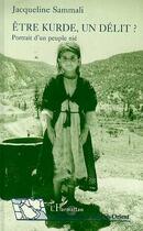 Couverture du livre « Etre Kurde, Un Delit ; Portrait D'Un Peuple Nie » de Jacqueline Sammali aux éditions L'harmattan