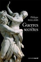 Couverture du livre « Guerres secrètes » de Philippe Sollers aux éditions Carnets Nord