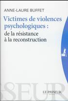 Couverture du livre « Victime de violences psychologiques; de la résistance à la reconstruction » de Anne-Laure Buffet aux éditions Le Passeur