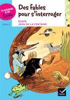 Couverture du livre « Des fables pour s'interroger » de Esope et Jean De La Fontaine aux éditions Hatier