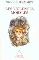 Couverture du livre « Les violences morales » de Nicole Jeammet aux éditions Odile Jacob