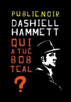 Couverture du livre « Qui a tué Bob Teal ? » de Dashiell Hammett aux éditions Publie.net