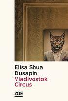 Couverture du livre « Vladivostok circus » de Elisa Shua Dusapin aux éditions Zoe