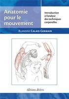Couverture du livre « Anatomie pour le mouvement t.1 ; introduction à l'analyse des techniques corporelles » de Blandine Calais-Germain aux éditions Desiris