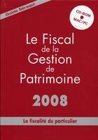 Couverture du livre « Le fiscal de la gestion de patrimoine ; la fiscalité du particulier (édition 2008) » de Seraqui aux éditions Seraqui