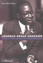 Couverture du livre « Léopold Sedar Senghor ; génèse d'un imaginaire francophone » de Jean-Michel Djian aux éditions Gallimard