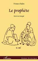 Couverture du livre « Le prophète ; récit du Sénégal » de Tristan Chalon aux éditions L'harmattan