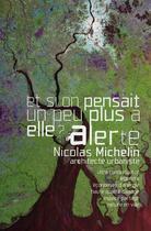 Couverture du livre « Alerte ;et si on pensait un peu plus a elle ? ; et si on profitait un peu plus de lui » de Nicolas Michelin aux éditions Archibooks
