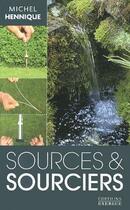 Couverture du livre « Sources et sourciers » de Michel Hennique aux éditions Exergue