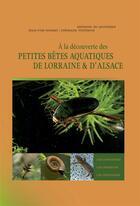 Couverture du livre « à la découverte des petites bêtes aquatiques de Lorraine et d'Alsace » de Jean-Yves Nogret et Stephane Vitzthum aux éditions Editions Du Quotidien