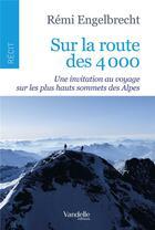 Couverture du livre « Sur la route des 4000 ; une invitation au voyage sur les plus hauts sommets des Alpes » de Remi Engelbrecht aux éditions Emmanuel Vandelle