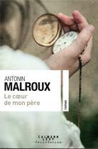 Couverture du livre « Le coeur de mon père » de Antonin Malroux aux éditions Calmann-levy