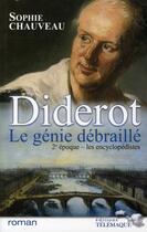 Couverture du livre « Diderot le génie débraillé t.2 ; les encyclopédistes » de Sophie Chauveau aux éditions Telemaque