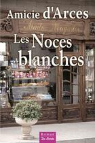Couverture du livre « Les noces blanches » de Amicie D' Arces aux éditions De Boree