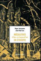 Couverture du livre « Mégalithes d'hier et d'aujourd'hui en Ethiopie » de Roger Joussaume et Jean-Paul Cros aux éditions Errance