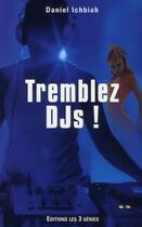 Couverture du livre « Tremblez djs ! » de Daniel Ichbiah aux éditions Les 3 Genies
