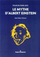 Couverture du livre « Pour en finir avec le mythe d'Albert Einstein » de Jean-Marc Ginoux aux éditions Hermann