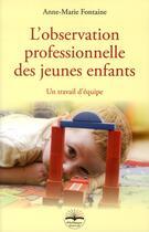 Couverture du livre « L'observation professionnelle des jeunes enfants ; un travail d'équipe » de Anne-Marie Fontaine aux éditions Philippe Duval