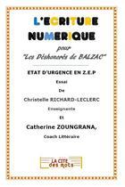 Couverture du livre « L'écriture numérique pour les déshonorés de Balzac ; état d'urgence en ZEP. » de Catherine Zoungrana et Christelle Richard-Leclerc aux éditions La Cite Des Mots