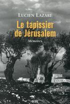 Couverture du livre « Le tapissier de Jérusalem ; mémoires » de Lucien Lazare aux éditions Seuil
