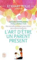 Couverture du livre « L'art d'être un parent présent » de Susan Stiffelman aux éditions J'ai Lu