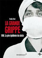 Couverture du livre « La grande grippe ; 1918, la pire épidémie du siècle » de Freddy Vinet aux éditions Vendemiaire
