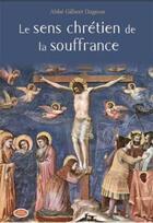 Couverture du livre « Le sens chrétien de la souffrance » de Gilbert Dagnon aux éditions Ephese