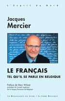 Couverture du livre « Le francais tel qu'il se parle en belgique » de Jacques Mercier aux éditions Renaissance Du Livre