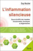Couverture du livre « L'inflammation silencieuse ; comprendre, dépister et guérir naturellement » de Guy Roulier aux éditions Dangles
