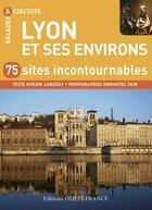 Couverture du livre « Lyon et ses environs ; 50 sites incontournables » de Myriem Lahidely aux éditions Ouest France