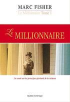 Couverture du livre « Le millionnaire : un conte sur les principes spirituels de la richesse » de Marc Fisher aux éditions Les Editions Quebec Amerique