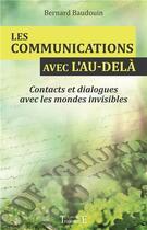 Couverture du livre « Les communications avec l'au-delà ; contacts et dialogues avec les mondes invisibles » de Bernard Baudouin aux éditions Trajectoire