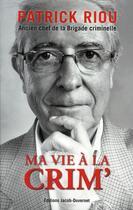 Couverture du livre « Ma vie à la crim' » de Patrick Riou aux éditions Jacob-duvernet