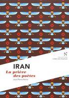 Couverture du livre « Iran ; la prière des poètes » de Jean-Pierre Perrin aux éditions Nevicata