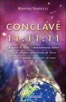 Couverture du livre « Conclave 11:11:11 ; rapport du haut commandement ashtar et des maîtres ascensionnés de Terra sur la transition planétaire en cours » de Rosanna Narducci aux éditions Ariane