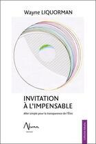 Couverture du livre « Invitation à l'impensable ; aller simple pour la transparence de l'être » de Wayne Liquorman aux éditions Aluna