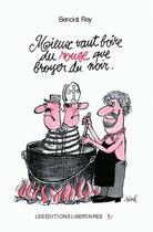 Couverture du livre « Mieux vaut boire du rouge que broyer du noir » de Benoist Rey aux éditions Editions Libertaires